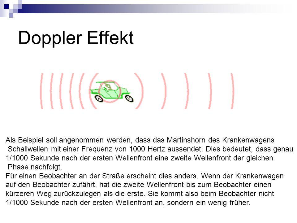 Doppler Effekt Als Beispiel soll angenommen werden, dass das Martinshorn des Krankenwagens Schallwellen mit einer Frequenz von 1000 Hertz aussendet.