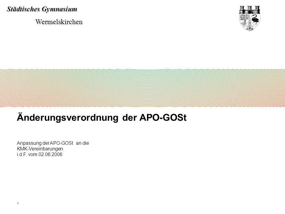Städtisches Gymnasium Wermelskirchen Wermelskirchen 1 Änderungsverordnung der APO-GOSt Anpassung der APO-GOSt an die KMK-Vereinbarungen i.d.F. vom 02.