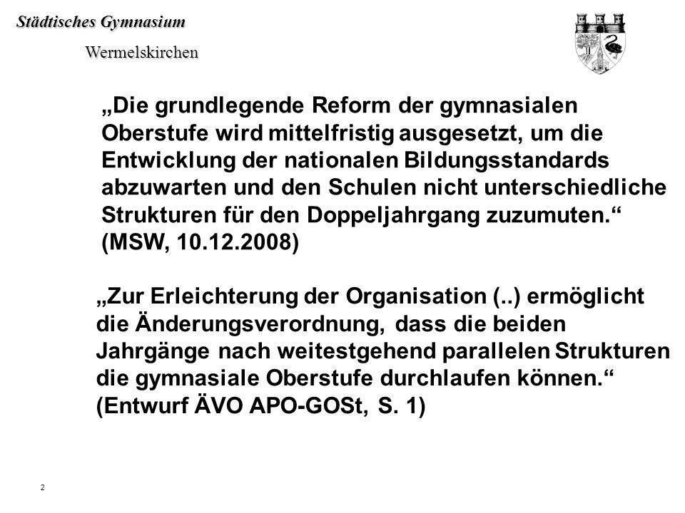 Städtisches Gymnasium Wermelskirchen Wermelskirchen 2 Die grundlegende Reform der gymnasialen Oberstufe wird mittelfristig ausgesetzt, um die Entwickl