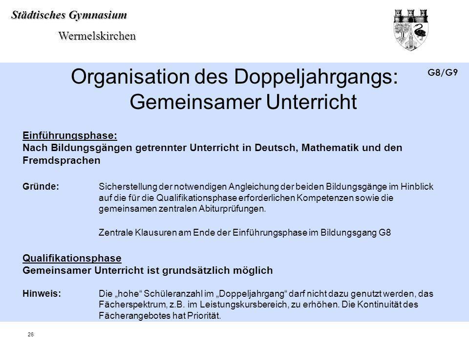 Städtisches Gymnasium Wermelskirchen Wermelskirchen 26 Organisation des Doppeljahrgangs: Gemeinsamer Unterricht Einführungsphase: Nach Bildungsgängen