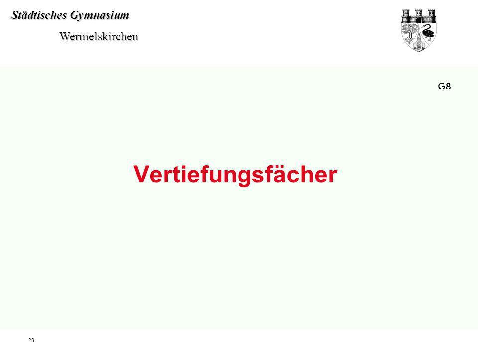 Städtisches Gymnasium Wermelskirchen Wermelskirchen 28 Vertiefungsfächer G8