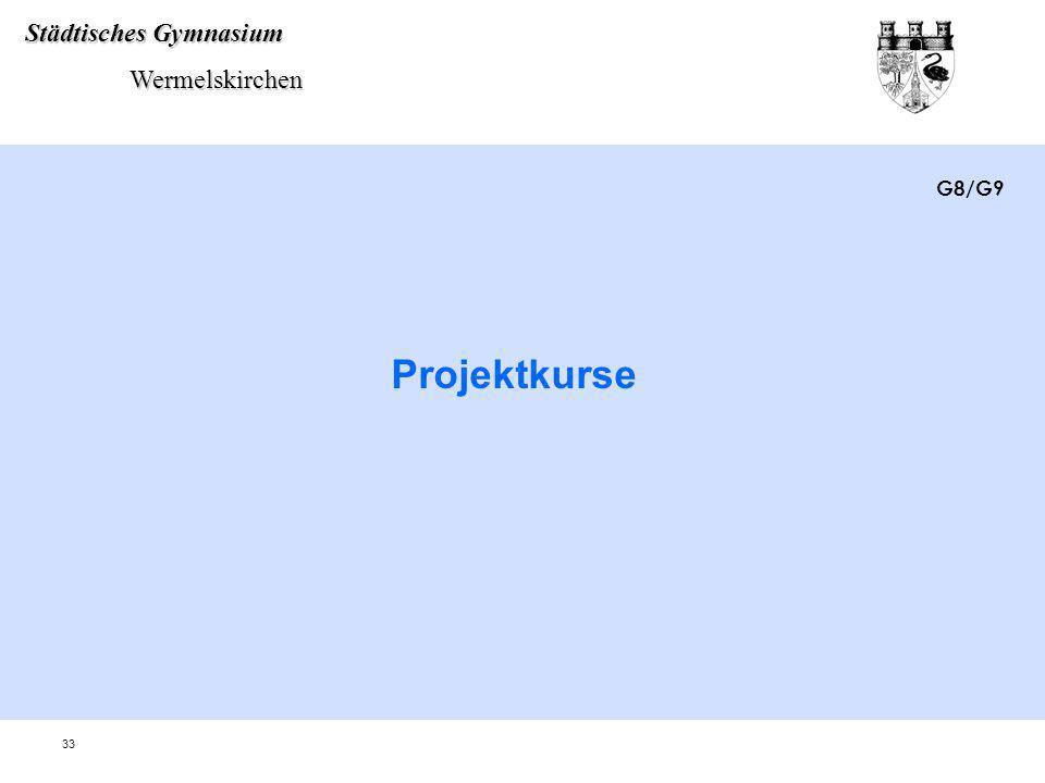 Städtisches Gymnasium Wermelskirchen Wermelskirchen 33 Projektkurse G8/G9