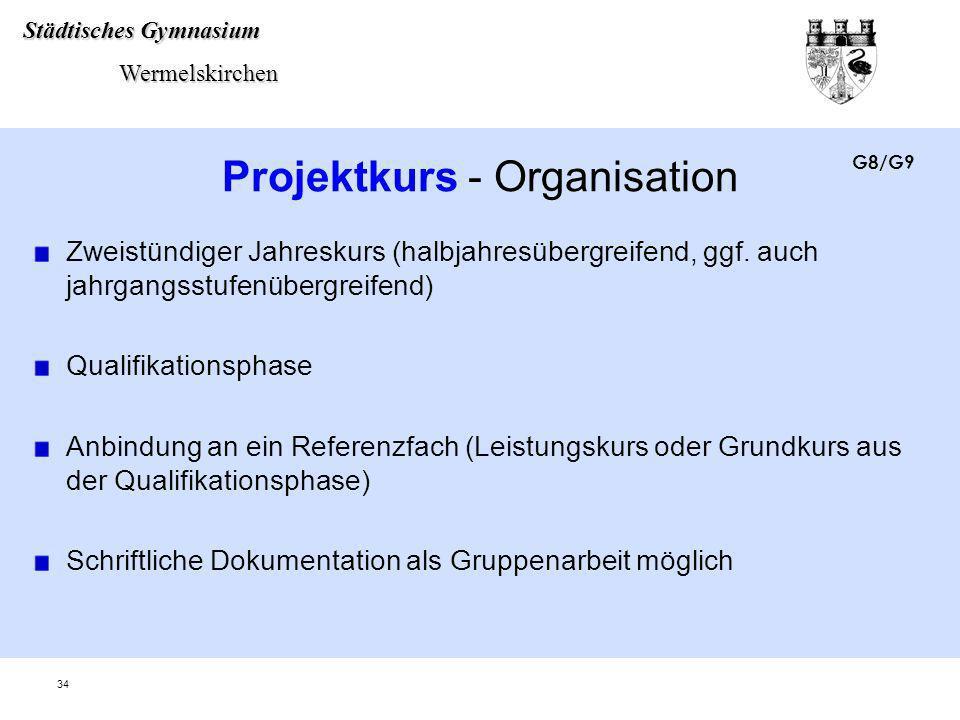Städtisches Gymnasium Wermelskirchen Wermelskirchen 34 Projektkurs - Organisation Zweistündiger Jahreskurs (halbjahresübergreifend, ggf. auch jahrgang