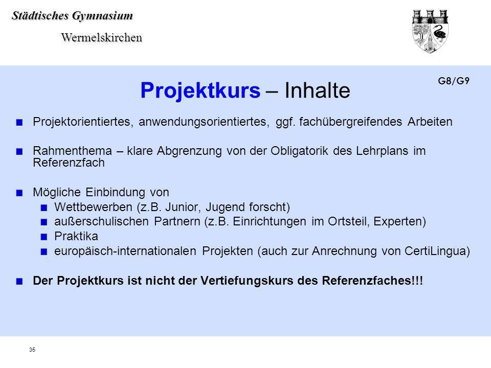 Städtisches Gymnasium Wermelskirchen Wermelskirchen 35 Projektkurs – Inhalte Projektorientiertes, anwendungsorientiertes, ggf. fachübergreifendes Arbe
