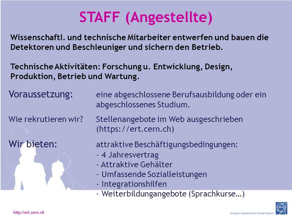 http://ert.cern.ch STAFF (Angestellte) Voraussetzung: eine abgeschlossene Berufsausbildung oder ein abgeschlossenes Studium.