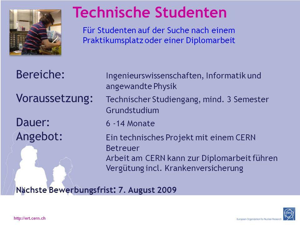 http://ert.cern.ch Technische Studenten Bereiche: Ingenieurswissenschaften, Informatik und angewandte Physik Voraussetzung: Technischer Studiengang, mind.