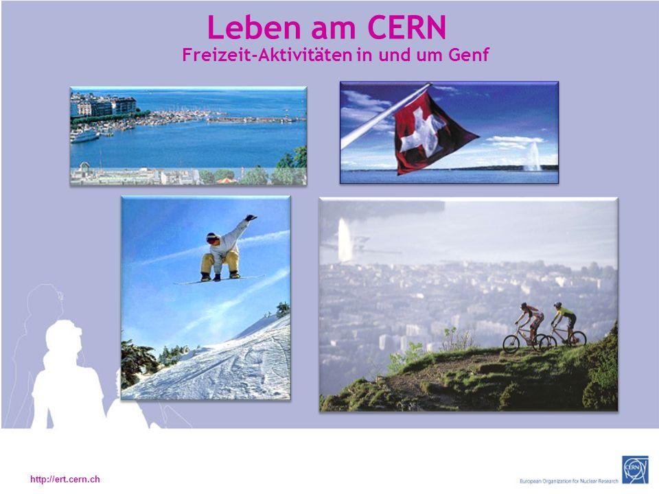 http://ert.cern.ch Leben am CERN Freizeit-Aktivitäten in und um Genf