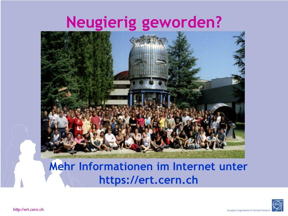 http://ert.cern.ch Neugierig geworden? Mehr Informationen im Internet unter https://ert.cern.ch