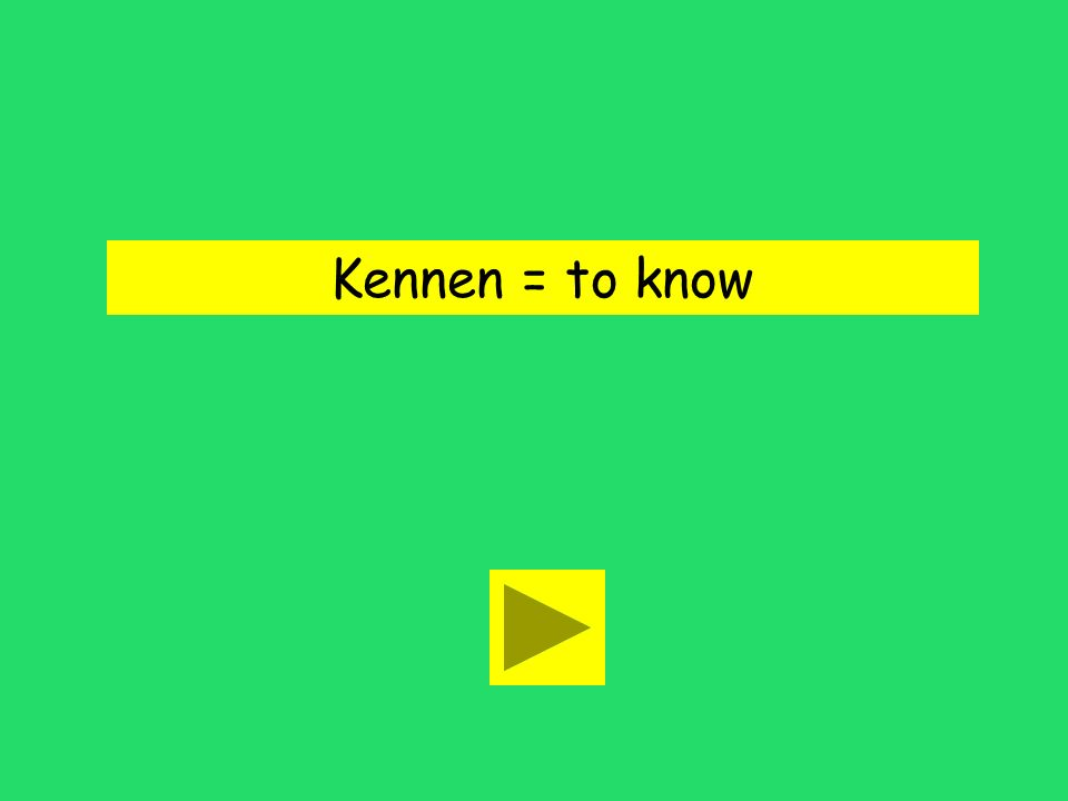 Kennen = to know