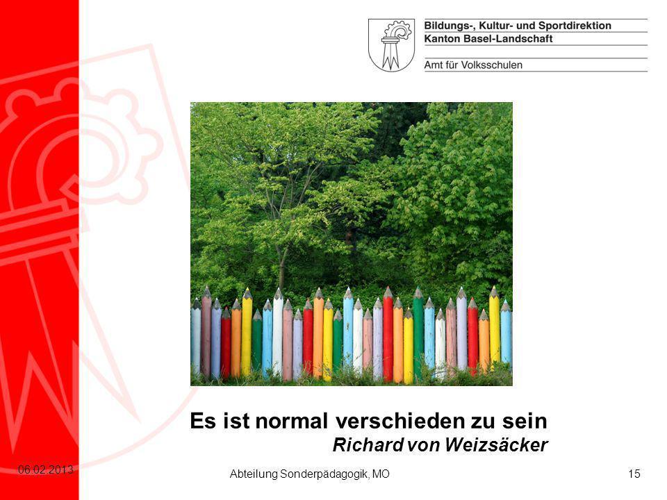 15 06.02.2013 Abteilung Sonderpädagogik, MO Es ist normal verschieden zu sein Richard von Weizsäcker