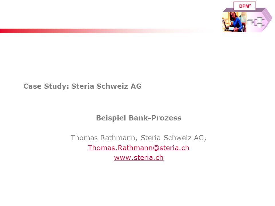 Case Study: Steria Schweiz AG Beispiel Bank-Prozess Thomas Rathmann, Steria Schweiz AG, Thomas.Rathmann@steria.ch www.steria.ch