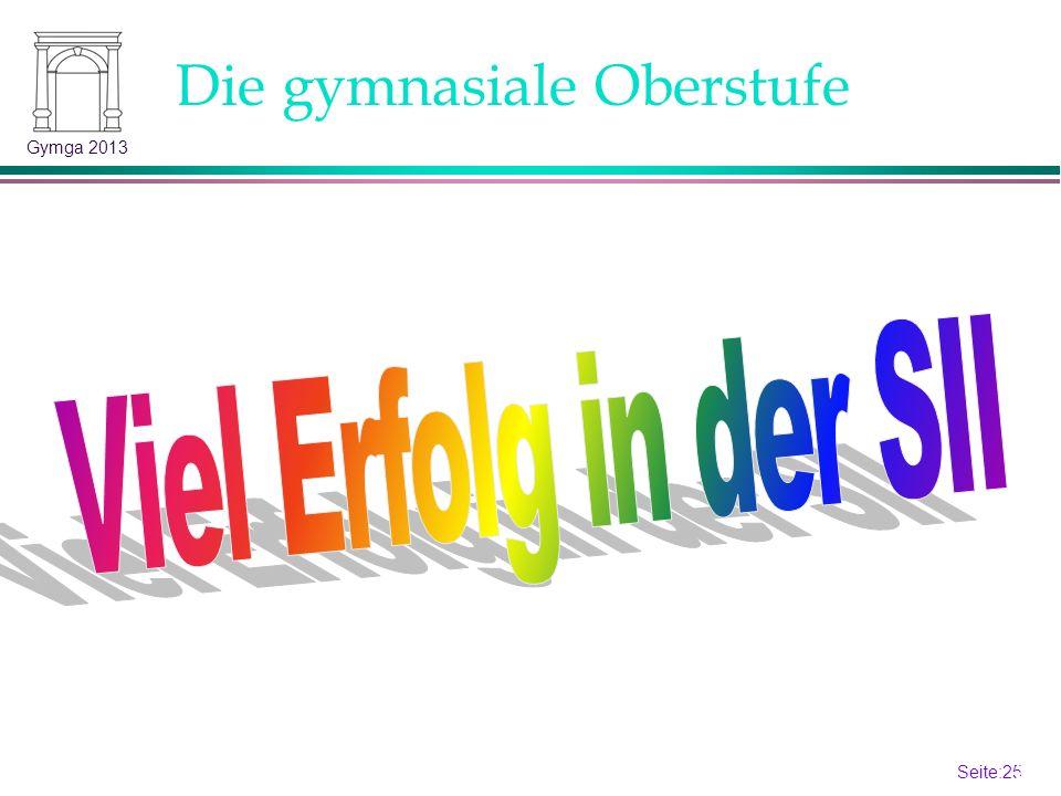 Seite:24 24 Gymga 2013 Die gymnasiale Oberstufe Gesamtqualifikation 5*15 30 - 32 GK8 LK und Abiturprüfung 200 - 600 P.