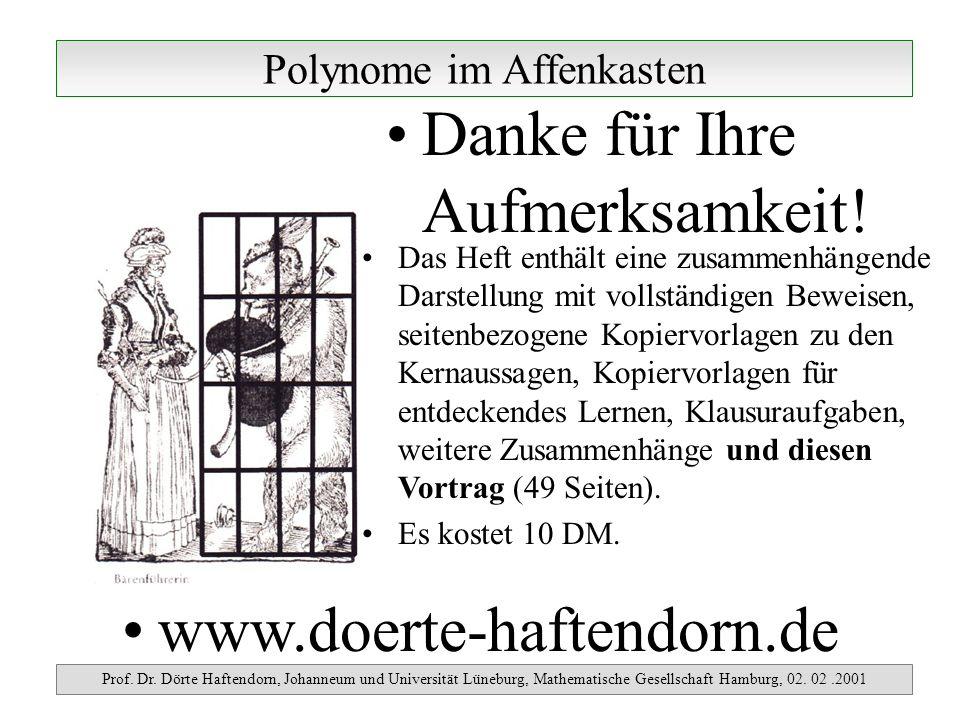 Polynome im Affenkasten Prof. Dr. Dörte Haftendorn, Johanneum und Universität Lüneburg, Mathematische Gesellschaft Hamburg, 02. 02.2001 Danke für Ihre