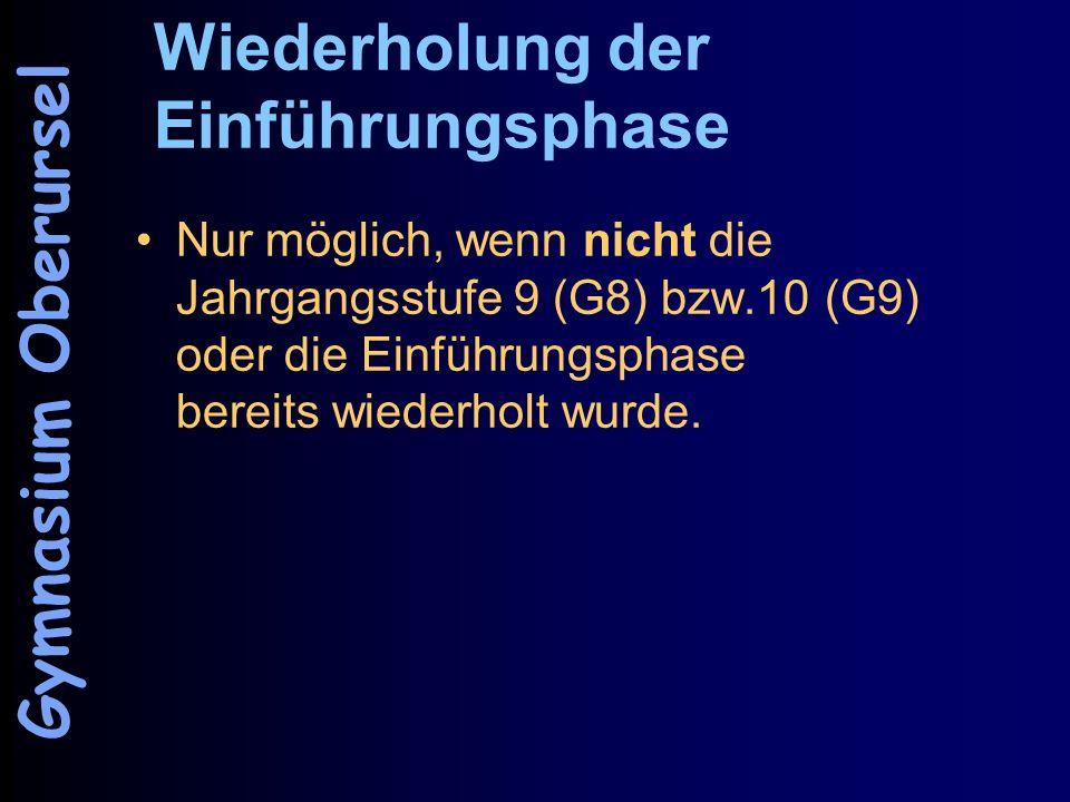 Wiederholung der Einführungsphase Nur möglich, wenn nicht die Jahrgangsstufe 9 (G8) bzw.10 (G9) oder die Einführungsphase bereits wiederholt wurde. Gy