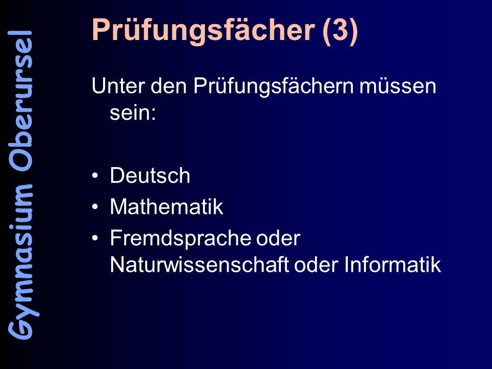 Prüfungsfächer (3) Unter den Prüfungsfächern müssen sein: Deutsch Mathematik Fremdsprache oder Naturwissenschaft oder Informatik Gymnasium Oberursel