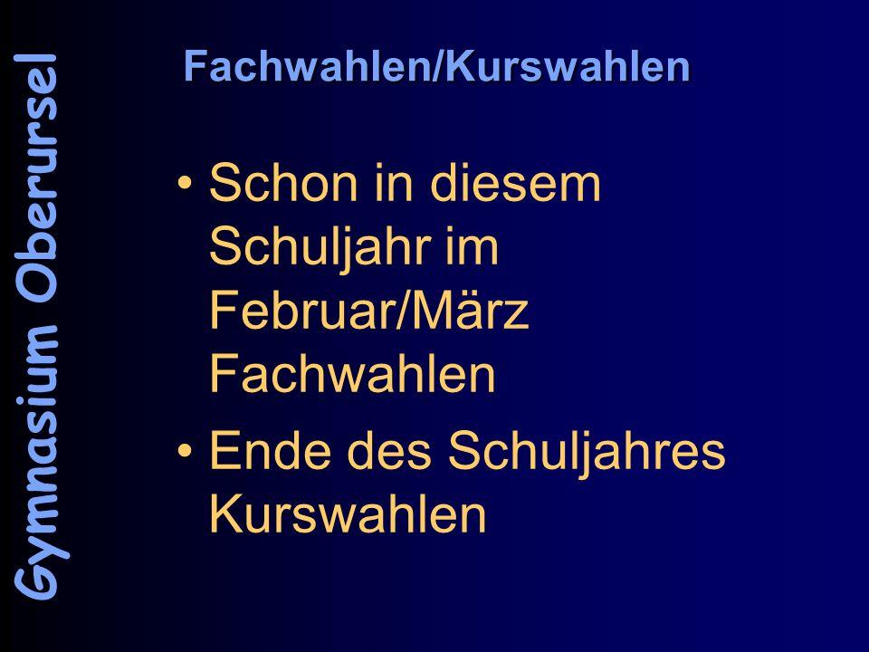 Fachwahlen/Kurswahlen Schon in diesem Schuljahr im Februar/März Fachwahlen Ende des Schuljahres Kurswahlen Gymnasium Oberursel