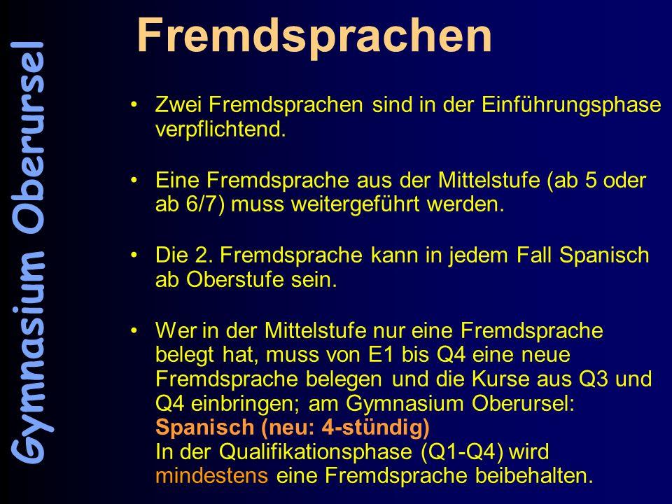 Fremdsprachen Zwei Fremdsprachen sind in der Einführungsphase verpflichtend. Eine Fremdsprache aus der Mittelstufe (ab 5 oder ab 6/7) muss weitergefüh
