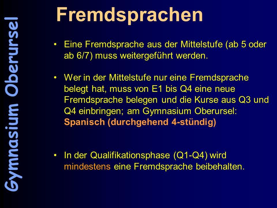 Fremdsprachen Eine Fremdsprache aus der Mittelstufe (ab 5 oder ab 6/7) muss weitergeführt werden. Wer in der Mittelstufe nur eine Fremdsprache belegt