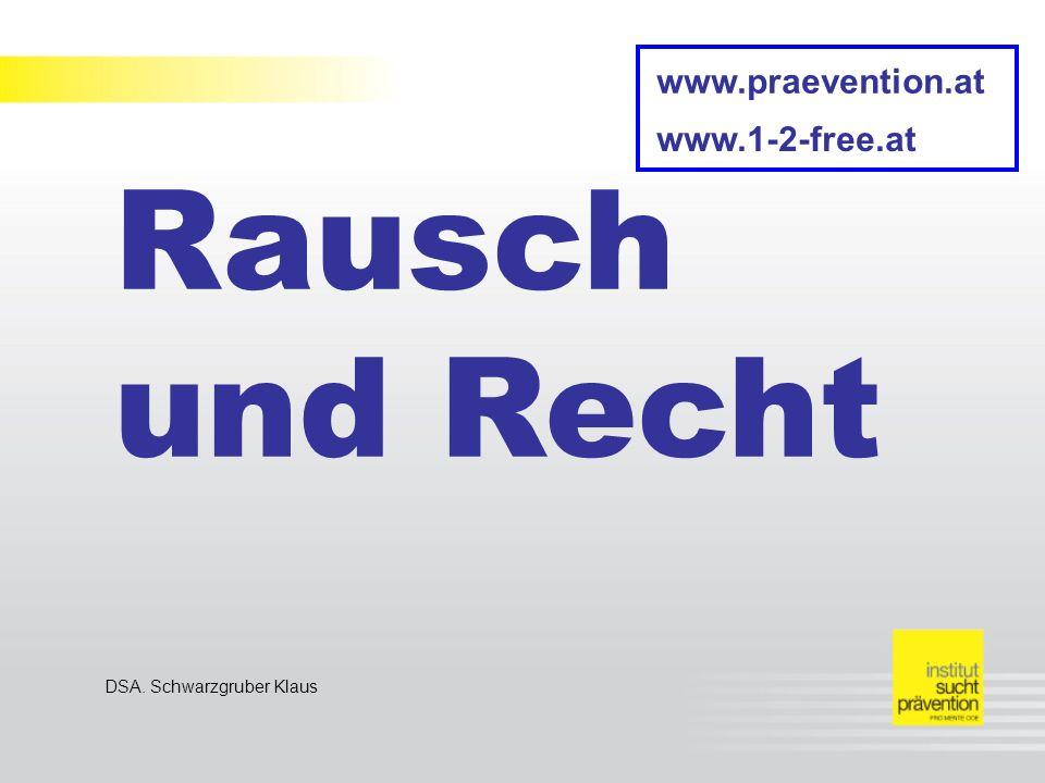 Rausch und Recht DSA. Schwarzgruber Klaus www.praevention.at www.1-2-free.at