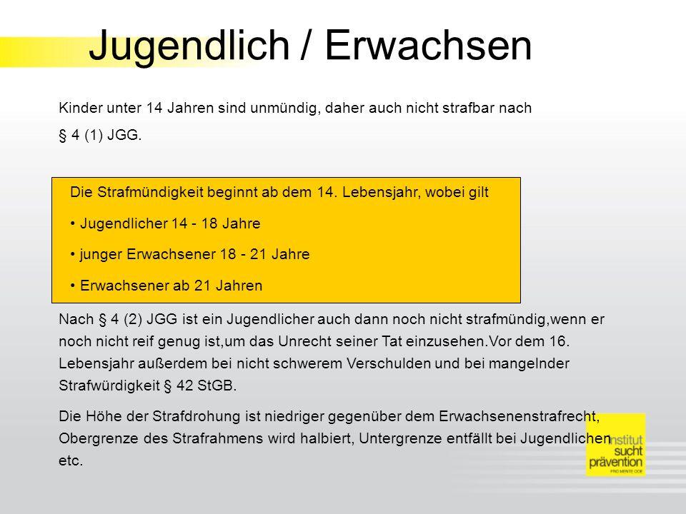 Jugendlich / Erwachsen Kinder unter 14 Jahren sind unmündig, daher auch nicht strafbar nach § 4 (1) JGG.