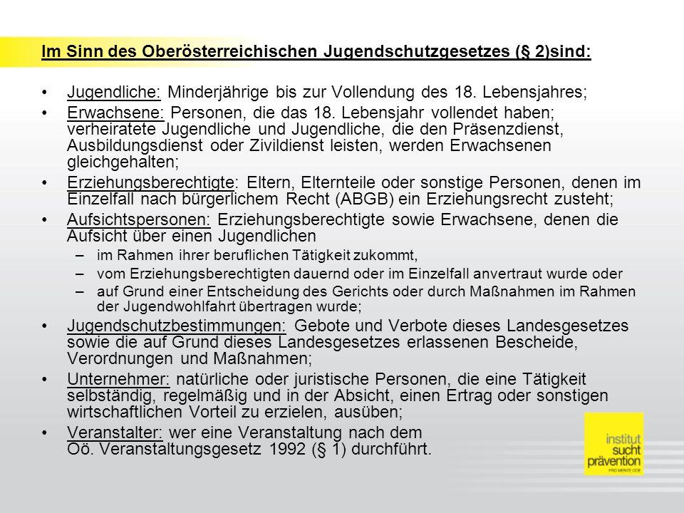 Im Sinn des Oberösterreichischen Jugendschutzgesetzes (§ 2)sind: Jugendliche: Minderjährige bis zur Vollendung des 18.