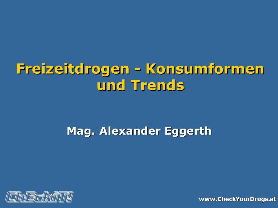 www.CheckYourDrugs.at Freizeitdrogen - Konsumformen und Trends Mag. Alexander Eggerth
