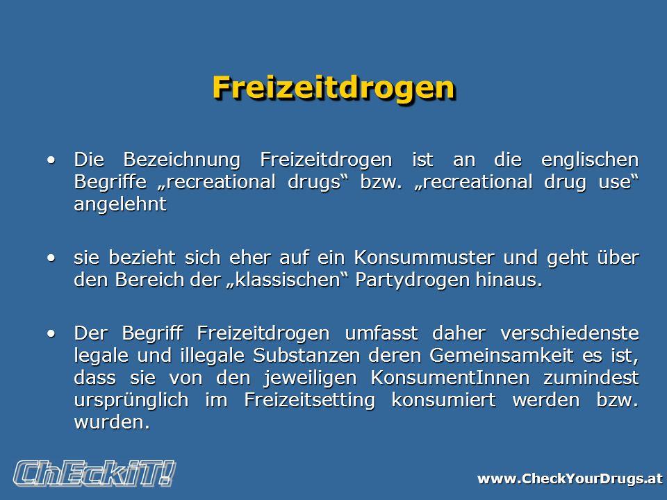 www.CheckYourDrugs.at FreizeitdrogenFreizeitdrogen Die Bezeichnung Freizeitdrogen ist an die englischen Begriffe recreational drugs bzw. recreational