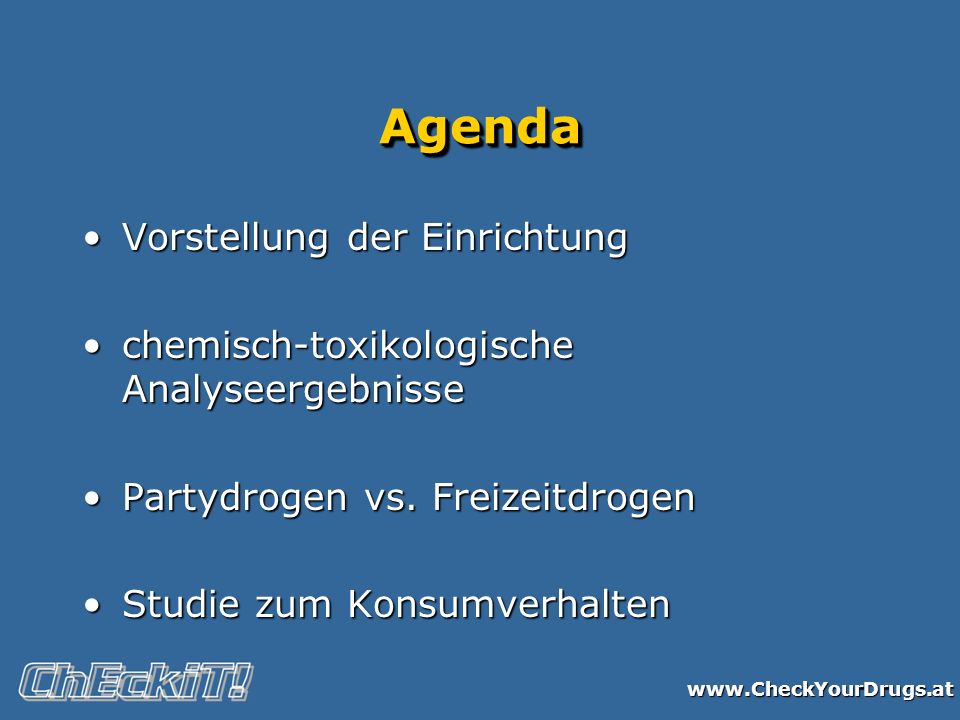www.CheckYourDrugs.at AgendaAgenda Vorstellung der EinrichtungVorstellung der Einrichtung chemisch-toxikologische Analyseergebnissechemisch-toxikologische Analyseergebnisse Partydrogen vs.