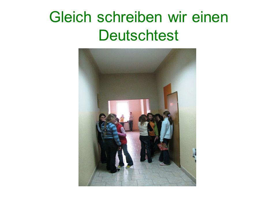 Gleich schreiben wir einen Deutschtest