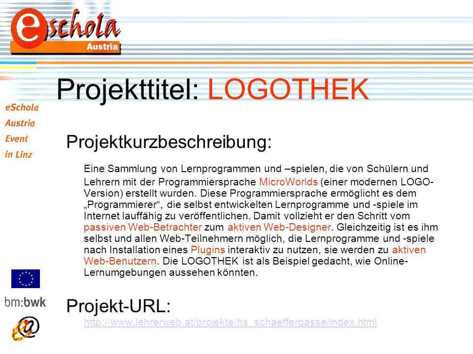 Projekttitel: LOGOTHEK Projektkurzbeschreibung: Eine Sammlung von Lernprogrammen und –spielen, die von Schülern und Lehrern mit der Programmiersprache MicroWorlds (einer modernen LOGO- Version) erstellt wurden.