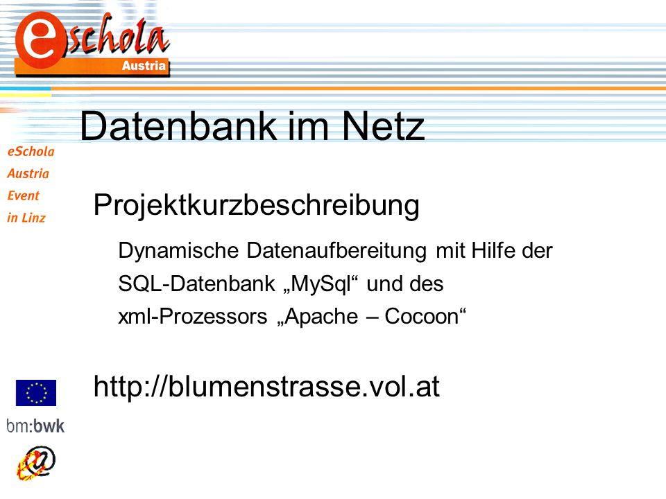 Datenbank im Netz Projektkurzbeschreibung Dynamische Datenaufbereitung mit Hilfe der SQL-Datenbank MySql und des xml-Prozessors Apache – Cocoon http://blumenstrasse.vol.at