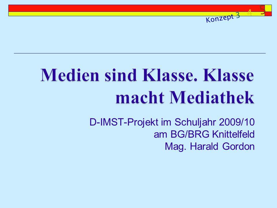 D-IMST-Projekt im Schuljahr 2009/10 am BG/BRG Knittelfeld Mag. Harald Gordon Konzept 3 4 5
