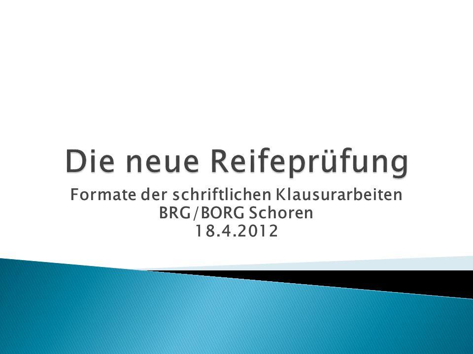 Formate der schriftlichen Klausurarbeiten BRG/BORG Schoren 18.4.2012