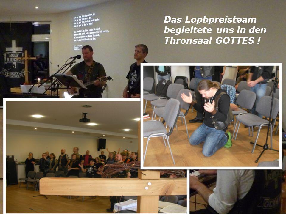 Das Lopbpreisteam begleitete uns in den Thronsaal GOTTES !