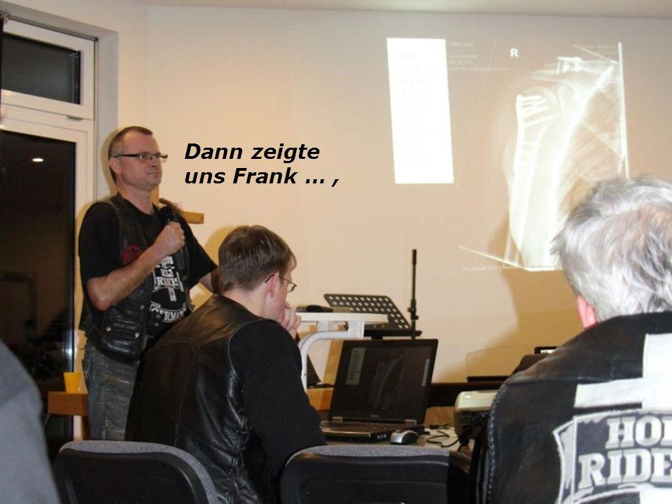 Dann zeigte uns Frank …,