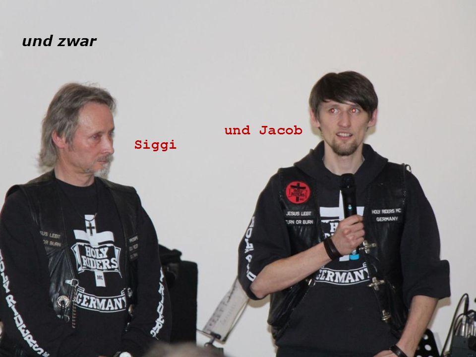 und zwar Siggi und Jacob