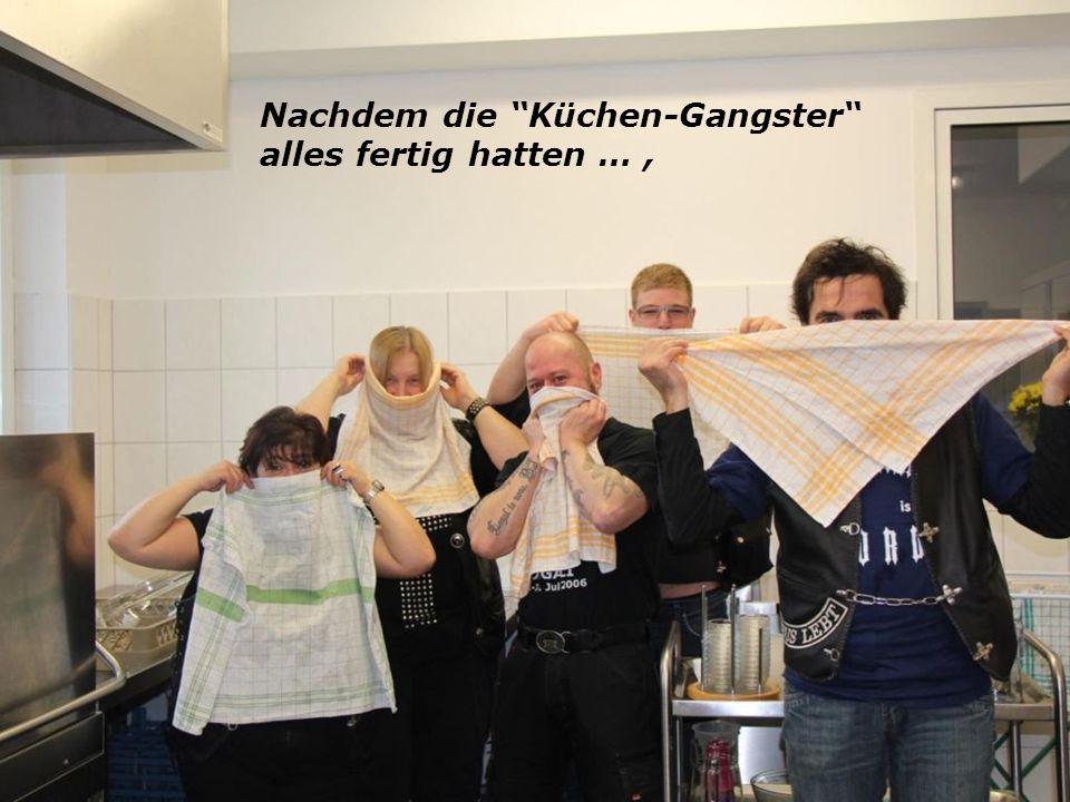Nachdem die Küchen-Gangster alles fertig hatten …,