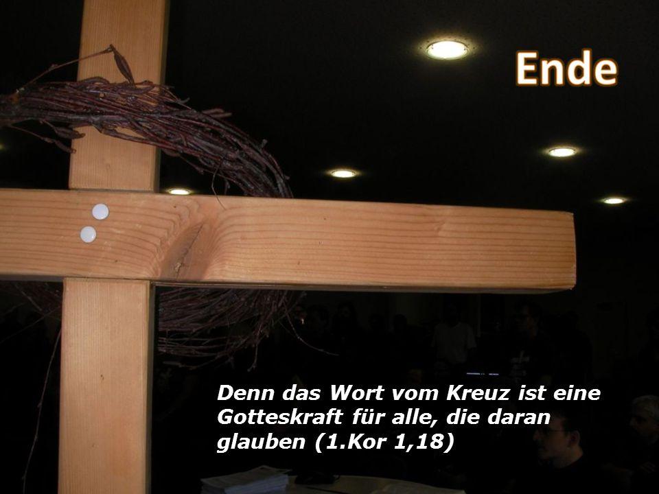 Denn das Wort vom Kreuz ist eine Gotteskraft für alle, die daran glauben (1.Kor 1,18)