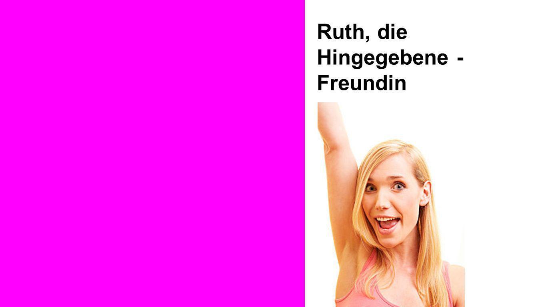 Ruth Ruth, die Hingegebene - Freundin