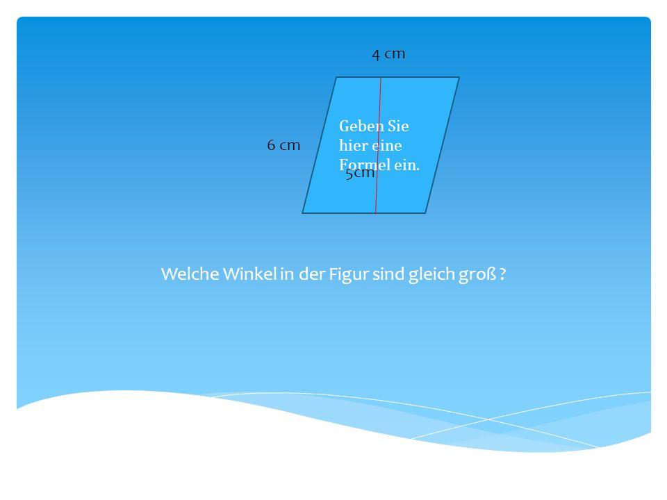 Welche Winkel in der Figur sind gleich groß ? 6 cm 4 cm 5cm