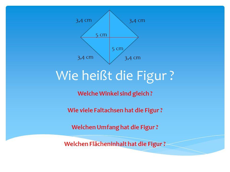 Wie heißt die Figur .Welche Winkel sind gleich . Wie viele Faltachsen hat die Figur .