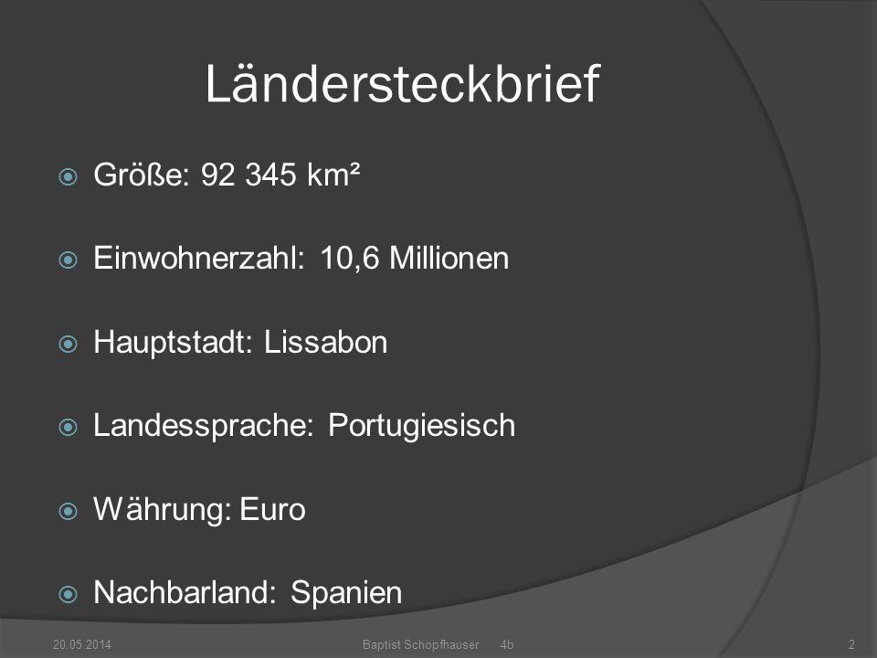 Ländersteckbrief Größe: 92 345 km² Einwohnerzahl: 10,6 Millionen Hauptstadt: Lissabon Landessprache: Portugiesisch Währung: Euro Nachbarland: Spanien 20.05.2014Baptist Schopfhauser 4b2