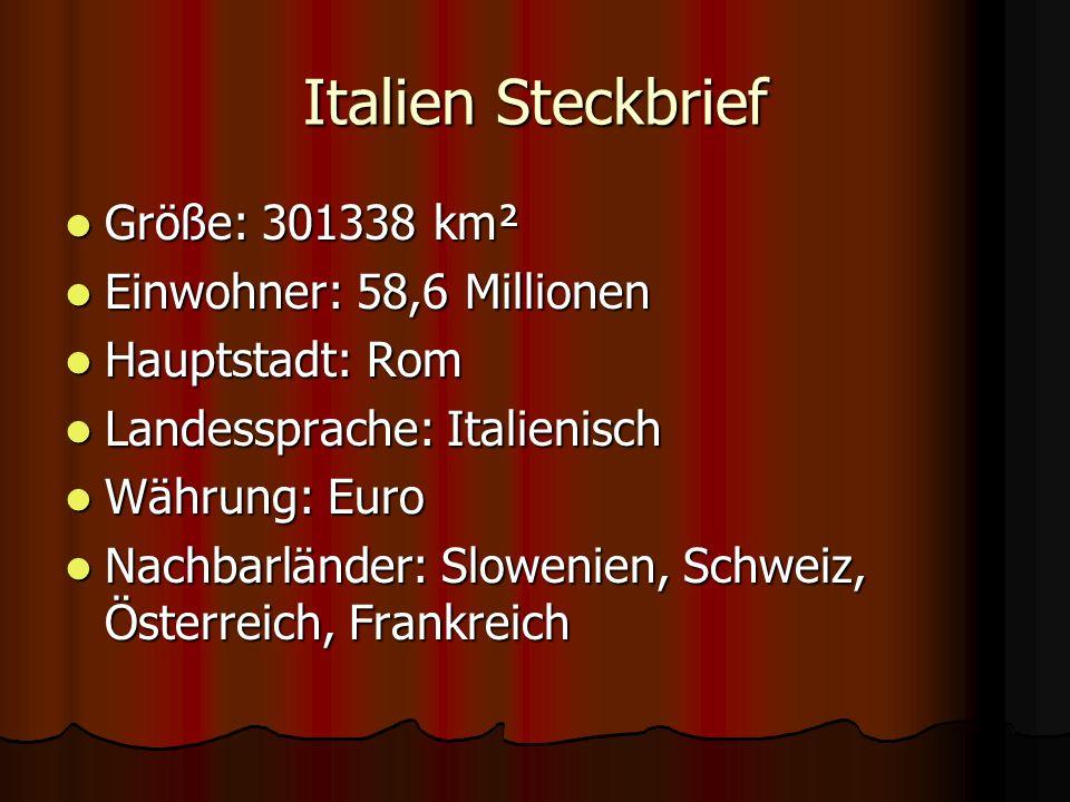 Italien Steckbrief Größe: 301338 km² Größe: 301338 km² Einwohner: 58,6 Millionen Einwohner: 58,6 Millionen Hauptstadt: Rom Hauptstadt: Rom Landessprac