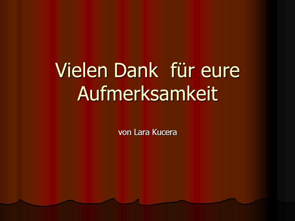 Vielen Dank für eure Aufmerksamkeit von Lara Kucera