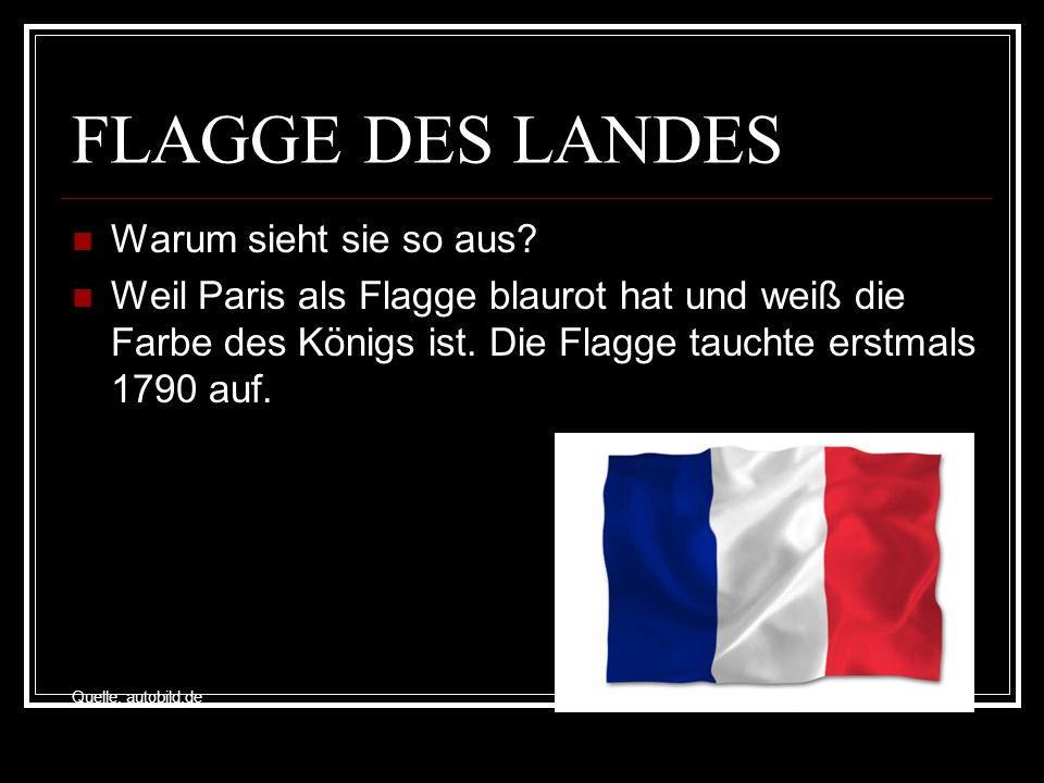 FLAGGE DES LANDES Warum sieht sie so aus? Weil Paris als Flagge blaurot hat und weiß die Farbe des Königs ist. Die Flagge tauchte erstmals 1790 auf. Q