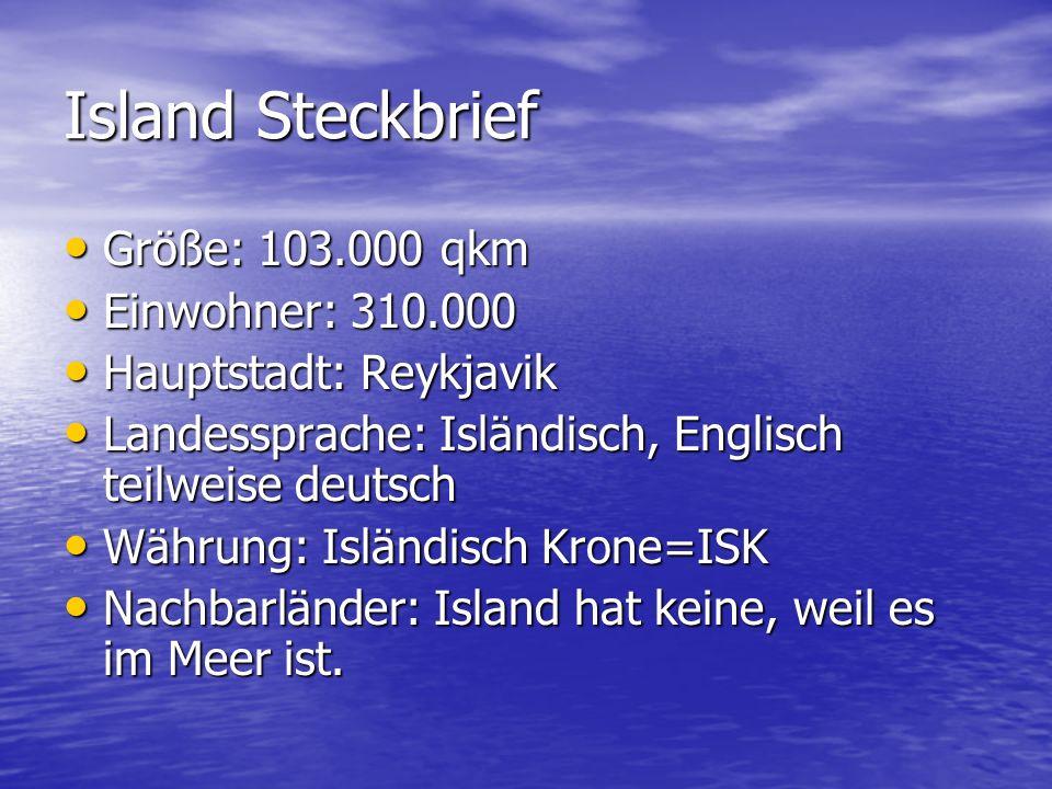 Island Steckbrief Größe: 103.000 qkm Größe: 103.000 qkm Einwohner: 310.000 Einwohner: 310.000 Hauptstadt: Reykjavik Hauptstadt: Reykjavik Landessprach