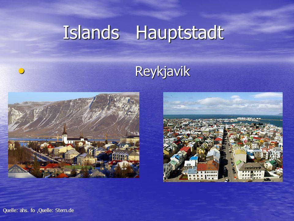 Islands Hauptstadt Islands Hauptstadt Reykjavik Reykjavik Quelle: ahs. fo,Quelle: Stern.de