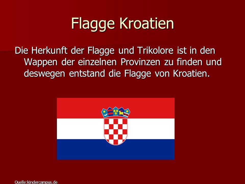 Flagge Kroatien Die Herkunft der Flagge und Trikolore ist in den Wappen der einzelnen Provinzen zu finden und deswegen entstand die Flagge von Kroatie