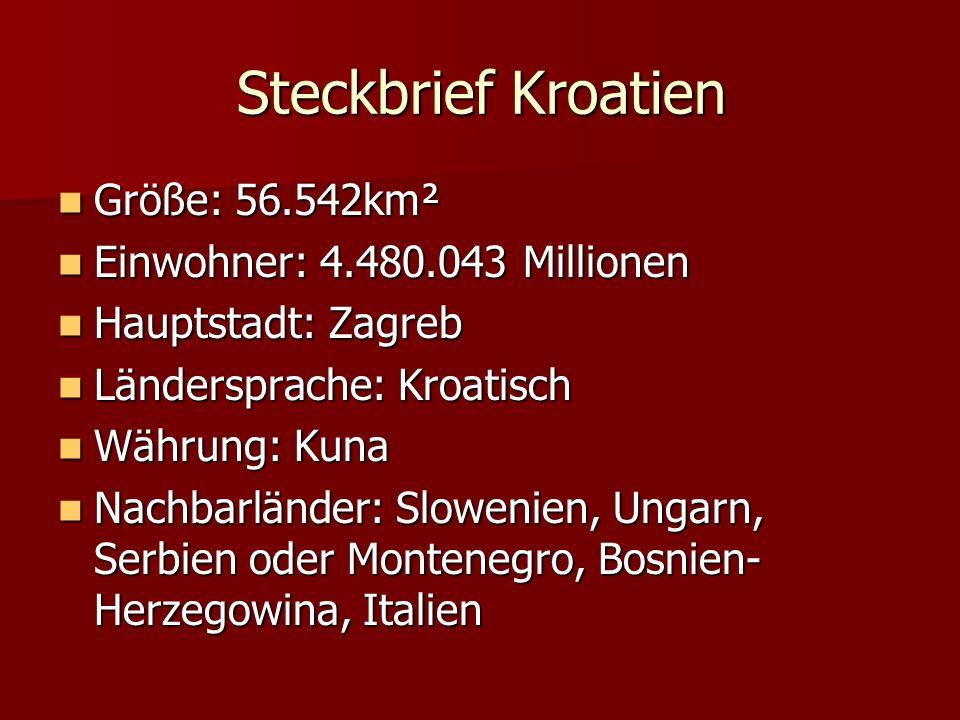 Steckbrief Kroatien Größe: 56.542km² Größe: 56.542km² Einwohner: 4.480.043 Millionen Einwohner: 4.480.043 Millionen Hauptstadt: Zagreb Hauptstadt: Zag