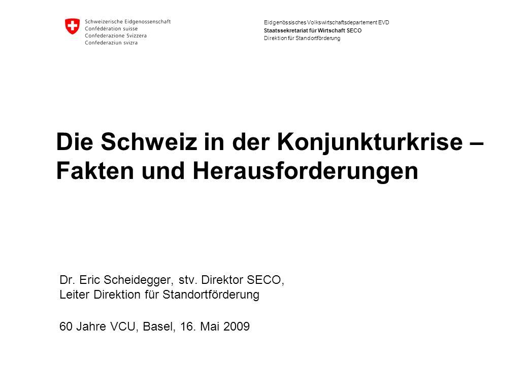 Eidgenössisches Volkswirtschaftsdepartement EVD Staatssekretariat für Wirtschaft SECO Direktion für Standortförderung Die Schweiz in der Konjunkturkri